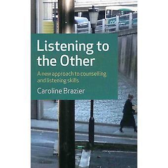 Listening to the Other - A Practical Approach to Listening Skills by C
