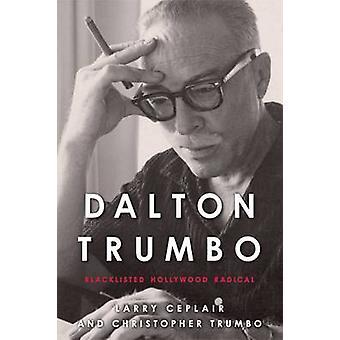 Dalton Trumbo - sur la liste noire de Hollywood Radical par Larry Ceplair - Chris