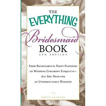 The Everything Bridesmaid Book: From Bachelorette Party Planning to Wedding Ceremony Etiquette - All You Need for an Unforgettable Wedding