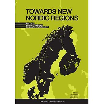 Towards New Nordic Regions: Politics, Administration and Regional Development