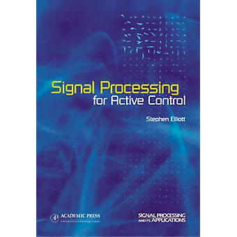 Signal Processing for Active Control A Volume in the SIGNAL PROCESSING  ITS APPLICATIONS Series by Elliott & Stephen