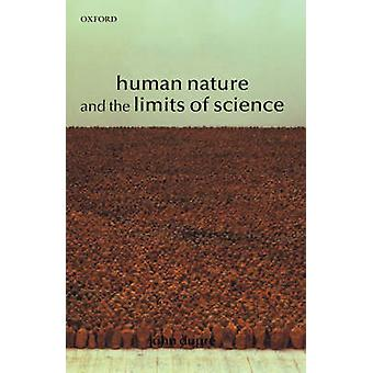 Human Nature and the Limits of Science by Dupre & John A.