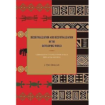 Dezentralisierung und Rezentralisierung in der dritten Welt vergleichenden Studien aus Afrika und Lateinamerika durch Dickovick & J. Tyler