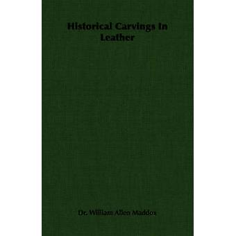 Historical Carvings in Leather by Maddox & William Allen