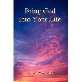 Bring God Into Your Life by Rettek & M. D. Seymour