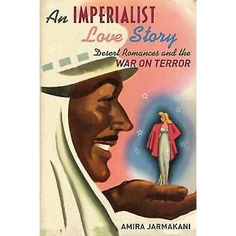 Eine imperialistische Liebe Geschichte Wüste Romanzen und der Krieg gegen den Terror von Jarmakani & Amira