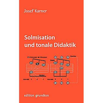 Solmisation Und Tonale Didaktik von & Josef Karner