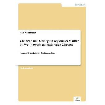 Chancen und Strategien regionaler Marken im Wettbewerb zu nationalen MarkenDargestellt am Beispiel des Biermarktes by Kaufmann & Ralf