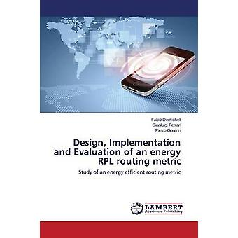 Design Implementation and Evaluation of an Energy Rpl Routing Metric by Demicheli Fabio