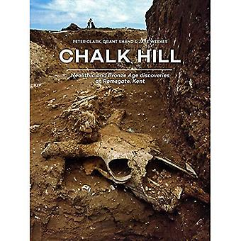 Chalk Hill: Neolithic and Bronze Age discoveries at� Ramsgate, Kent