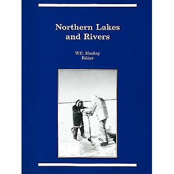 Northern Lakes and Rivers by W. C. Mackay - 9780919058675 Book