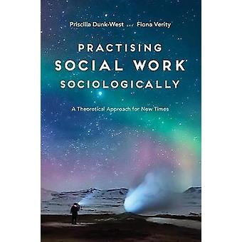 Practising Social Work Sociologically - A Theoretical approach for New