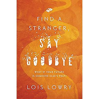 Find a Stranger - Say Goodbye by Lois Lowry - 9781328901057 Book
