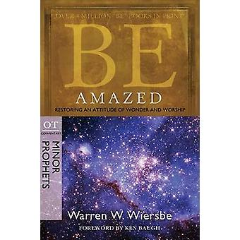 Be Amazed ( Minor Prophets ) - Restoring an Attitude of Wonder Andwors