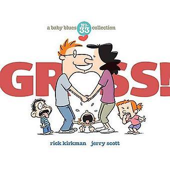 Gross! - A Baby Blues Collection by Rick Kirkman - Jerry Scott - 97814