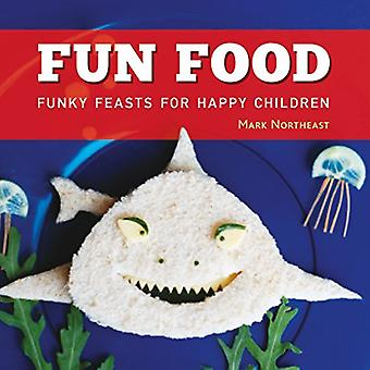 Fun Food - Funky feasts for happy children by Mark Northeast - 9781472