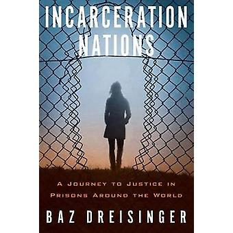 Incarceration Nations - A Journey to Justice in Prisons Around the Wor