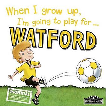 When I Grow Up I'm Going to Play for Watford by Gemma Cary - 97817855