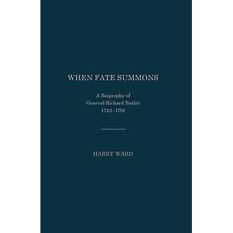 When Fate Summons - A Biography of General Richard Butler - 1743-1791
