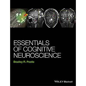 Essentials of Cognitive Neuroscience by Bradley R. Postle - 978111846