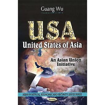 USA - United States of Asia - An Asian Union Initiative by Guang Wu -