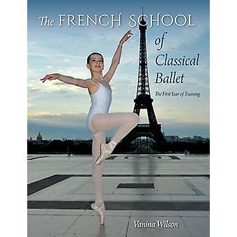 The French School of Classical Ballet - The First Year of Training by