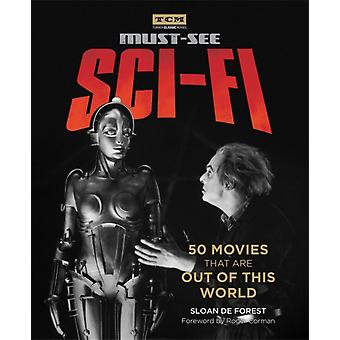 Turner Classic Movies MustSee Scifi  50 Movies That Are Out of This World by Sloan De Forest & Foreword by Roger Corman