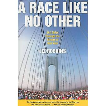 A Race Like No Other - 26.2 Miles Through the Streets of New York by L
