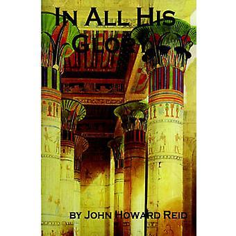 In All His Glory by Reid & John Howard