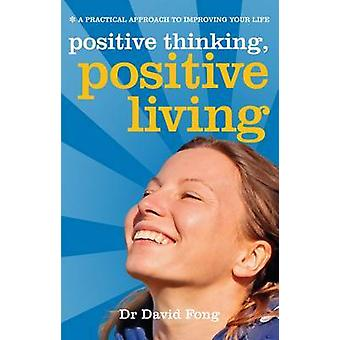 Positive Living Positive Thinking  A Practical Guide to Improving Your Life by David Fong
