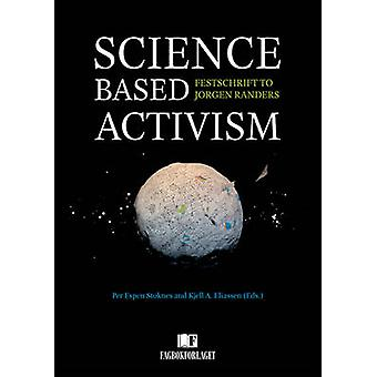 Science Based Activism  Festschrift to Jorgen Randers by Edited by Per Espen Stoknes & Edited by Kjell A Eliassen