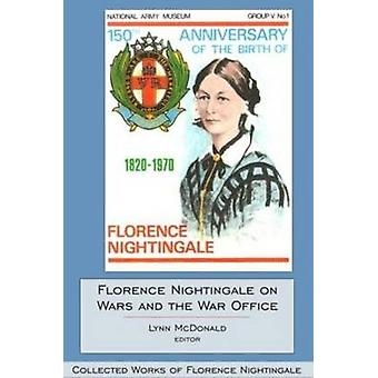 Florence Nightingale on Wars and the War Office by Edited by Lynn McDonald