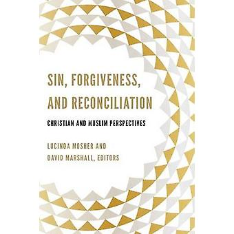 Sin Forgiveness and Reconciliation Christian and Muslim Perspectives by Mosher & Lucinda