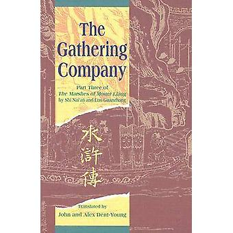 The Gathering Company  Part Three of the Marshes of Mount Liang by Shi Naian and Luo Guanzhong by Shi Nai an & Luo Guanzhong & Translated by John Dent Young & Translated by Alex Dent Young