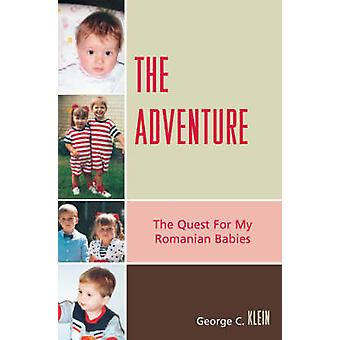 The Adventure The Quest for My Romanian Babies by Klein & George C.
