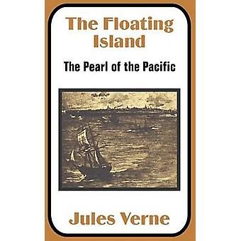 The Floating Island The Pearl of the Pacific by Verne & Jules