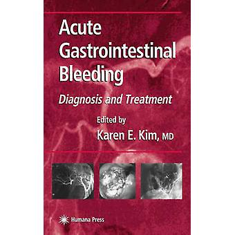 Acute Gastrointestinal Bleeding  Diagnosis and Treatment by Kim & Karen E.