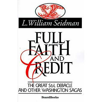 Full Faith and Credit The Great S  L Debacle and Other Washington Sagas by Seidman & L. William