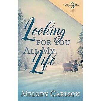 Looking for You All My Life by Carlson & Melody