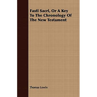 Fasti Sacri Or A Key To The Chronology Of The New Testament by Lewin & Thomas