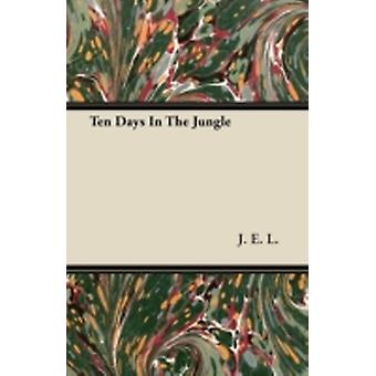 Ten Days In The Jungle by L. & J. E.