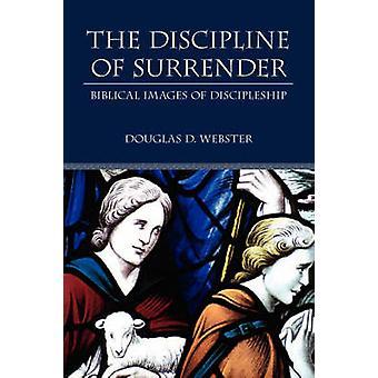 The Discipline of Surrender Biblical Images of Discipleship by Webster & Douglas D.