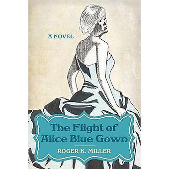 The Flight of Alice Blue GownA Novel by Miller & Roger K.
