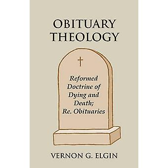 Obituary Theology Reformed Doctrine of Dying and Death Re. Obituaries by Elgin & Vernon G.