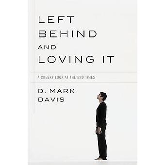 Left Behind and Loving It by Davis & D. Mark