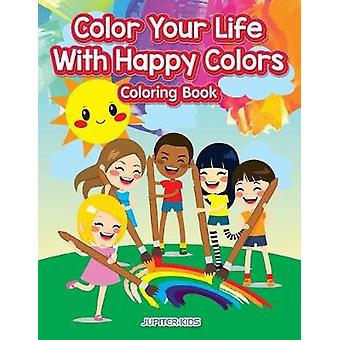 Color Your Life With Happy Colors Coloring Book by Jupiter Kids