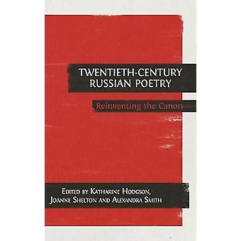 TwentiethCentury Russian Poetry Reinventing the Canon by Hodgson & Katharine