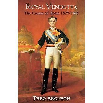 Royal Vendetta The crown of Spain 18291965 by Aronson & Theo