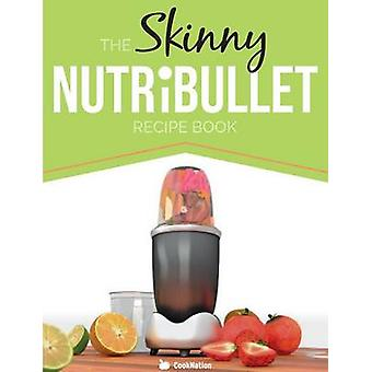The Skinny Nutribullet Recipe Book 80 Delicious  Nutritious Healthy Smoothie Recipes. Burn Fat Lose Weight and Feel Great by Cooknation
