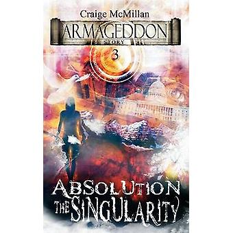 Absolution The Singularity The Final Solution to God Guilt and Grief by McMillan & Craige